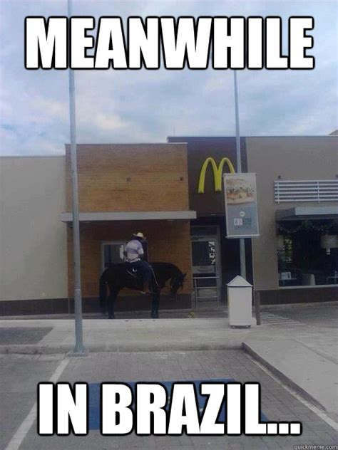 Brazil Meme - meanwhile in brazil mcdonalds drive thru in brazil