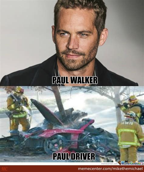 Walker Meme - paul walker paul driver by mikethemichael meme center