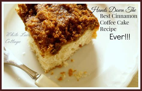 the best cinnamon the best cinnamon coffee cake recipe white lace