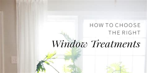 how to choose window treatments how to choose window treatments correctly annabode
