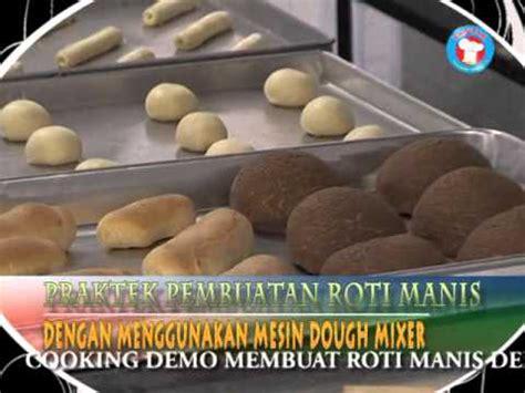 youtube membuat roti unyil membuat roti manis dengan menggunakan mesin dough mixer