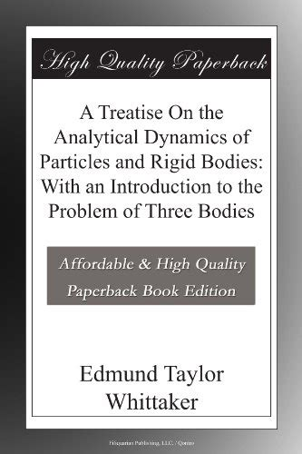a treatise on the analytical dynamics of particles and rigid bodies with an introduction to the problem of three bodies classic reprint books a treatise on analytical dynamics ebook 171 s