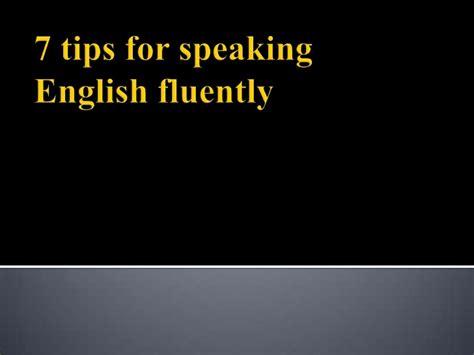 7 Tips On Speaking 7 tips for speaking fluenty revisi