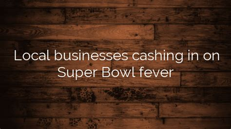 Superbowl Fever Is Here by Local Businesses Cashing In On Bowl Fever