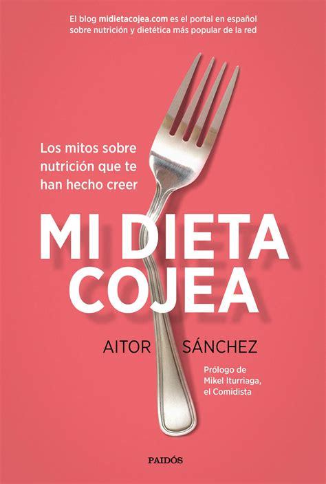nuevo libro mi dieta cojea de aitor s 225 nchez el nutricionista de la general