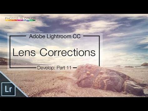 tutorial lightroom 6 youtube lightroom 6 cc tutorial lens corrections in lightroom