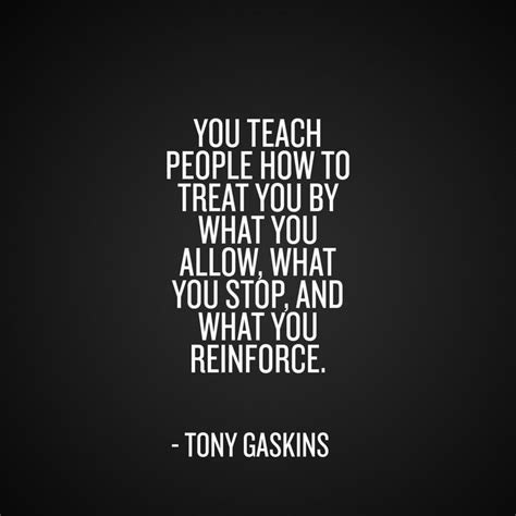 you have to teach people how to treat you business insider quot you teach people how to treat you by what you allow what