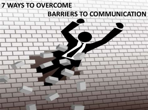You To Do What Barriers 7 Ways To Overcome Barriers To Communication
