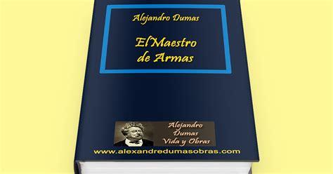 libro el maestro de armas el maestro de armas 1840 libro gratis alejandro dumas vida y obras todo sobre dumas