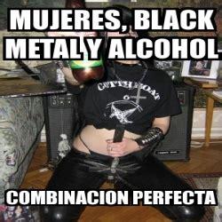 Black Metal Meme Generator - meme personalizado mujeres black metal y alcohol