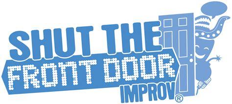 shut the front door improv shut the front door improv