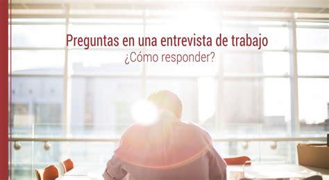 preguntas para una entrevista de empleo 191 c 243 mo responder a las preguntas de una entrevista de trabajo