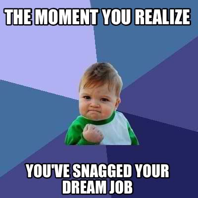 Dream Meme - meme creator the moment you realize you ve snagged your