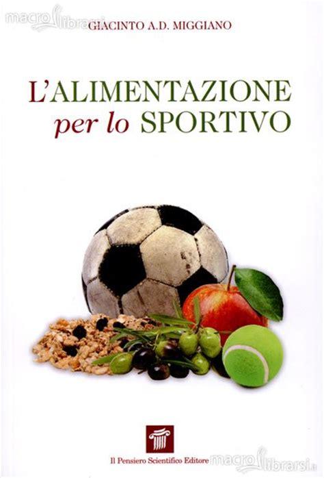 l alimentazione l alimentazione per lo sportivo libro giacinto a d