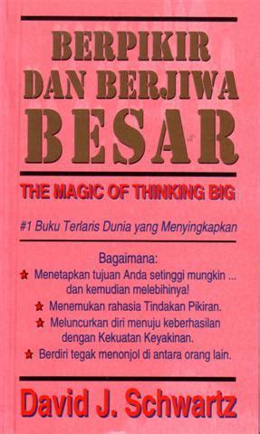 Berpikir Dan Berjiwa Besar The Magic Of Thingking Big By David J Sch berpikir dan berjiwa besar the magic of thinking big never late to change