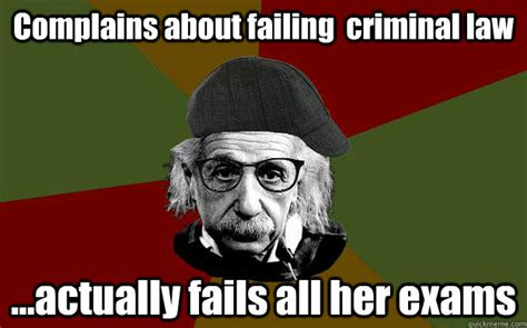 Criminal Meme - complains about failing criminal law actually fails all