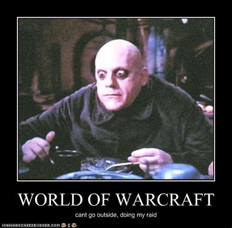 World Of Memes - can t go outside doing my raid world of warcraft