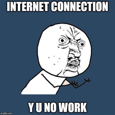 Internet Connection Meme - y u no meme imgflip