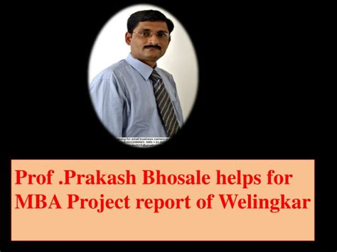 Mba In Healthcare Management In Welingkar by Ppt Prof Prakash Bhosale Helps For Mba Project Report