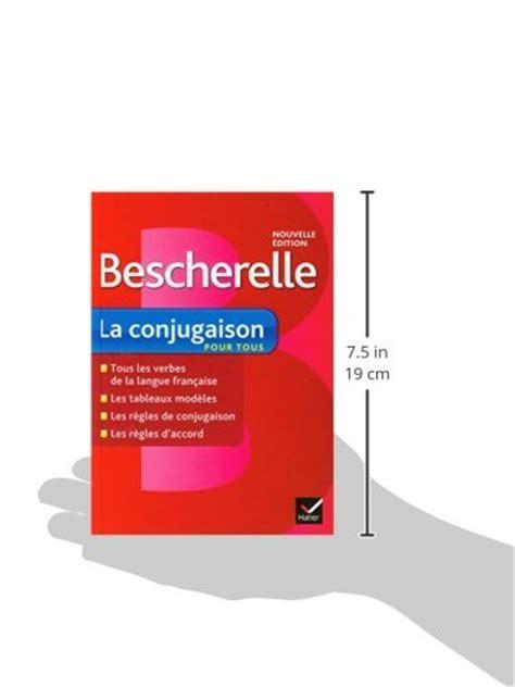 bescherelle bescherelle la 2218951983 bescherelle la conjugaison pour tous ouvrage de reference sur import it all