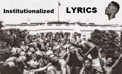 kendrick lamar institutionalized institutionalized kendrick lamar xing lyrics