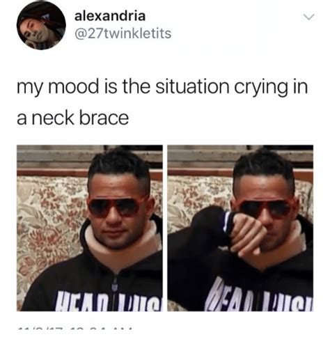 Neck Brace Meme - alexandria my mood is the situation crying in a neck brace