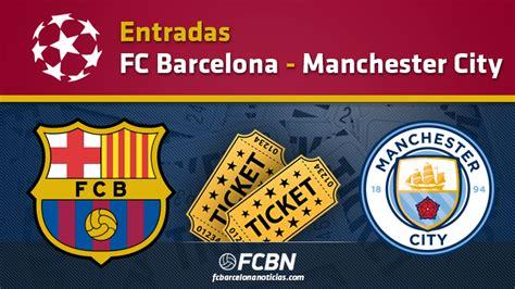Calendario Manchester Entradas Fc Barcelona Vs Manchester City Chions