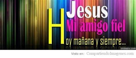imagenes de jesus mi fiel amigo mi fiel amigo imagenes cristianas para facebook