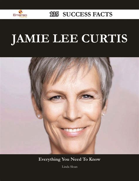 jamie lee curtis facts jamie lee curtis 135 success facts everything you need