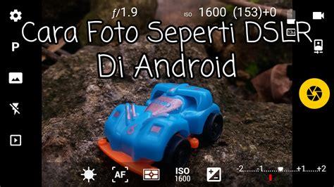 Jaman Now Sn cara foto mirip seperti dslr di android dengan aplikasi