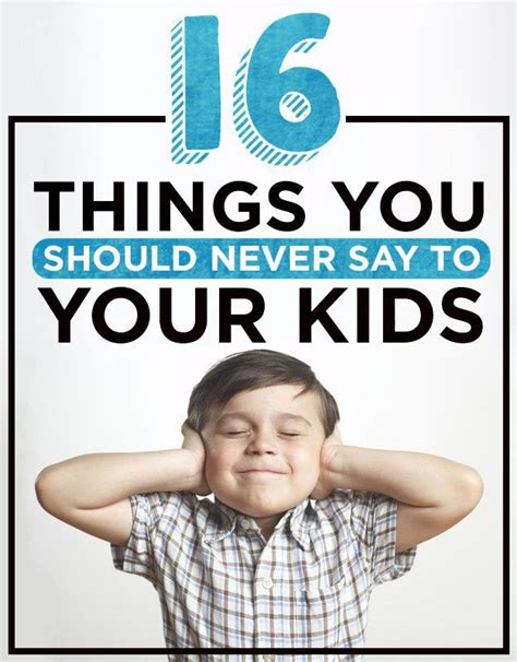 Things You Should Tell Your by 16 Things You Should Never Say To Your Kid