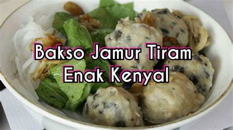 cara membuat bakso jamur tiram resep membuat bakso jamur tiram enak dan kenyal youtube