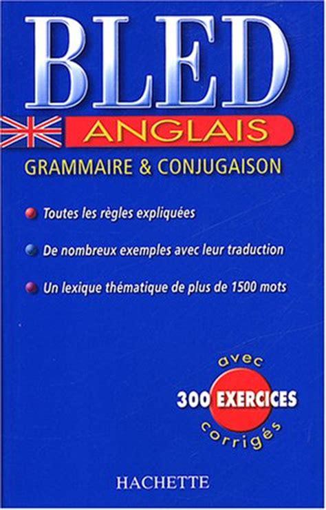 le bled anglais tout en un 2011714397 bled anglais grammaire et conjugaison details