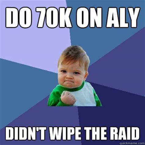 Raid Meme - do 70k on aly didn t wipe the raid success kid quickmeme
