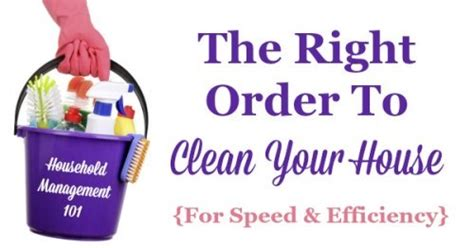 how to clean house fast and efficiently how to clean your house what order should you clean in