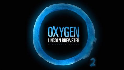 lincoln brewster lyrics lincoln brewster oxygen official lyric