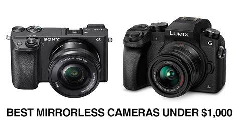 best mirrorless for best mirrorless cameras 1 000 2017