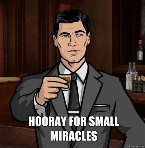 Sterling Archer Meme - hooray for small miracles meme archer imgur crafty