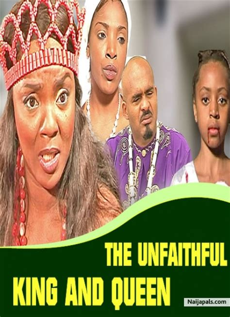 unfaithful nigerian film the unfaithful king and queen nigerian movie naijapals