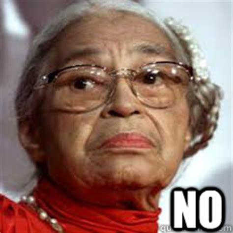 Rosa Parks Meme - no rosa parks quickmeme