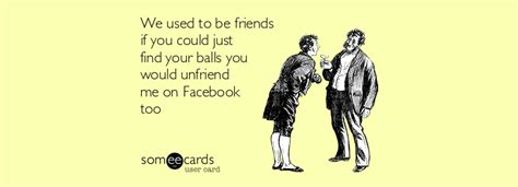 8 Useful Friends To by We Used To Be Friends If You Could Just Find Your Balls