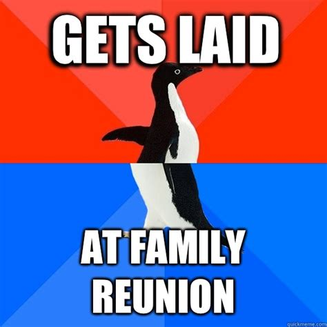 Family Reunion Meme - gets laid at family reunion socially awesome awkward