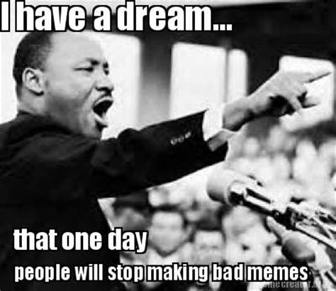 I Have A Dream Meme - meme creator i have a dream that one day people will