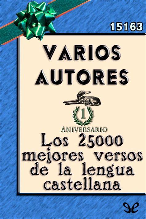 libro los mejores versos de los 25000 mejores versos de la lengua castellana varios autores en pdf libros gratis