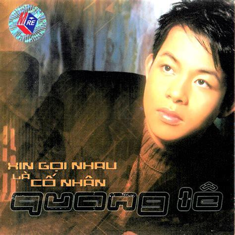 download album mp3 quang le xin gọi nhau l 224 cố nh 226 n quang l 234 album