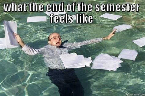 end of semester quickmeme