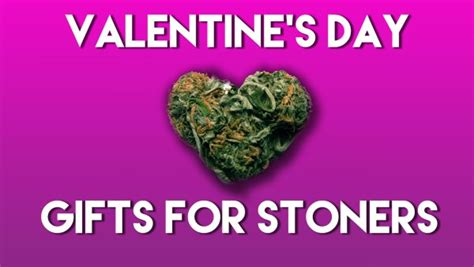 valentines gifts for stoners 420 gift ideas for every stoner on your list