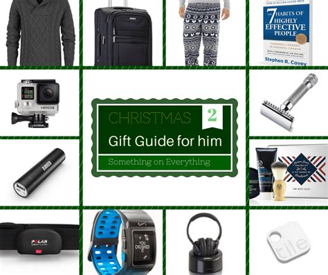christmas gift guide 2 for him something on everything