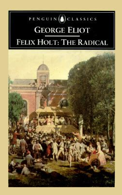 Felix Holt The Radical felix holt the radical by george eliot reviews discussion bookclubs lists