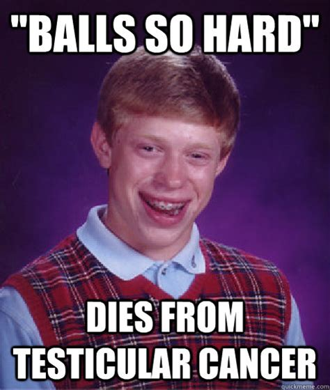 Funny Cancer Memes - quot balls so hard quot dies from testicular cancer bad luck